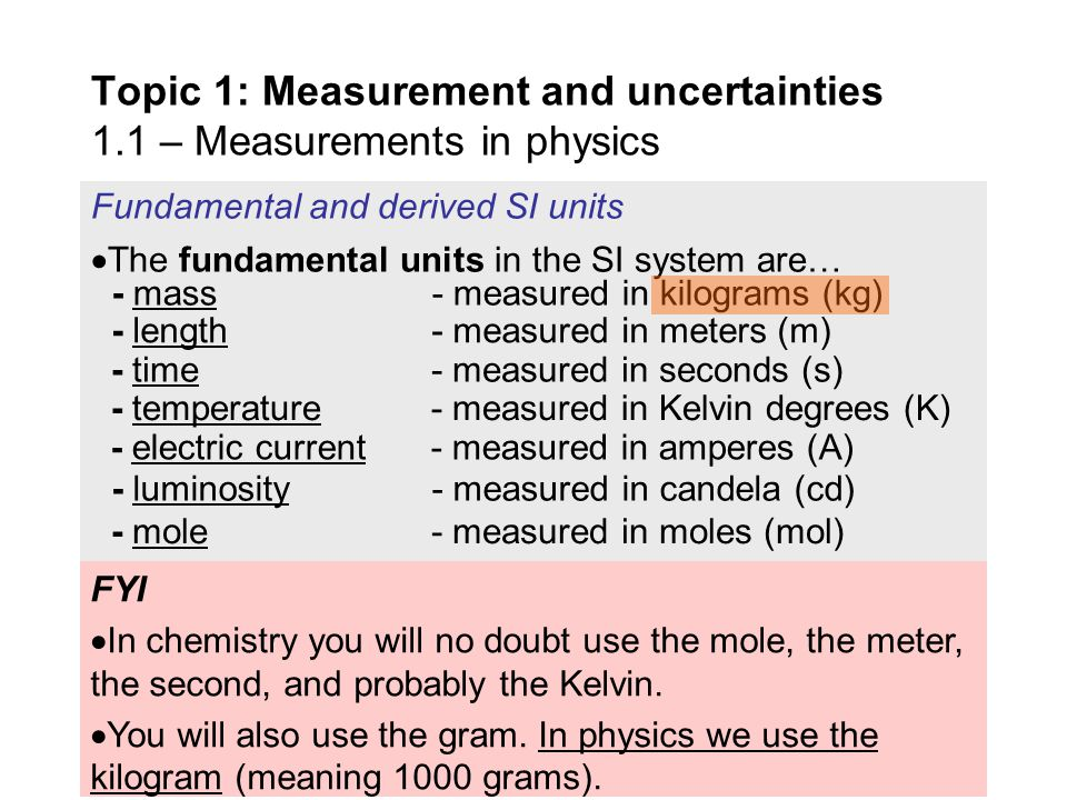 Physics is the study of the very small.  And the very large.  And everything in between. Topic 1: Measurement and uncertainties 1.1 – Measurements i