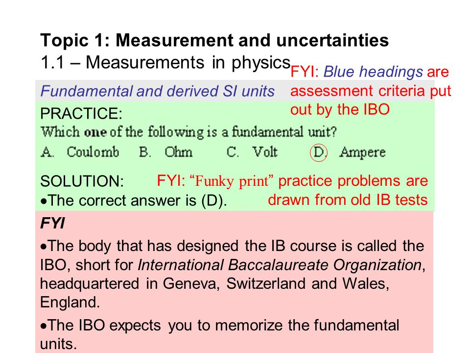 Fundamental and derived SI units  The fundamental units in the SI system are… Topic 1: Measurement and uncertainties 1.1 – Measurements in physics -