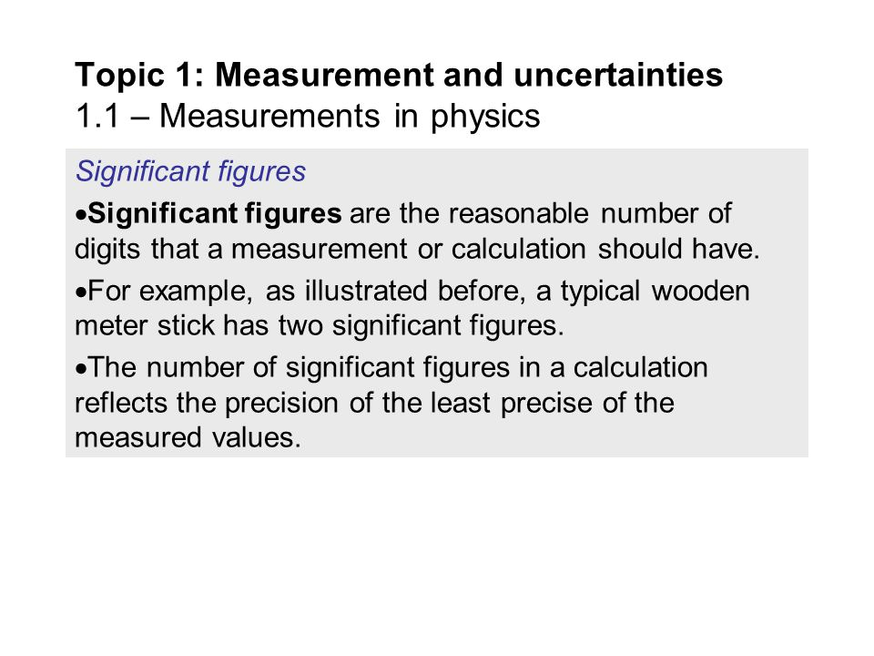 "Significant figures  A digital measuring device, on the other hand, is only ""good"" to the least significant digit's place. Topic 1: Measurement and u"