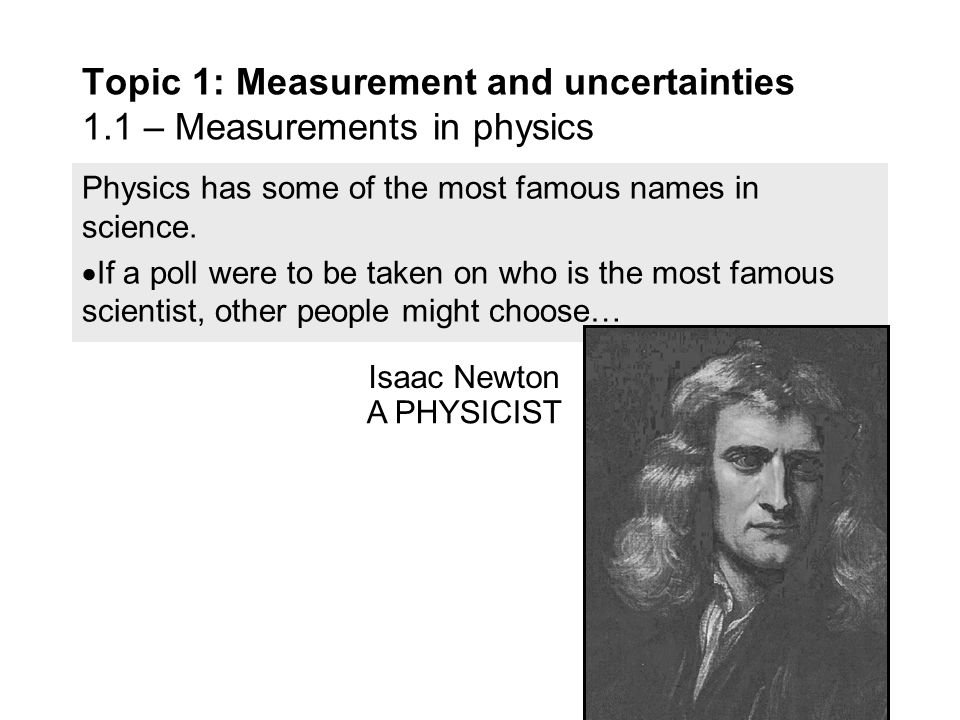 Physics has some of the most famous names in science.  If a poll were to be taken on who is the most famous scientist, many people would choose… Topi