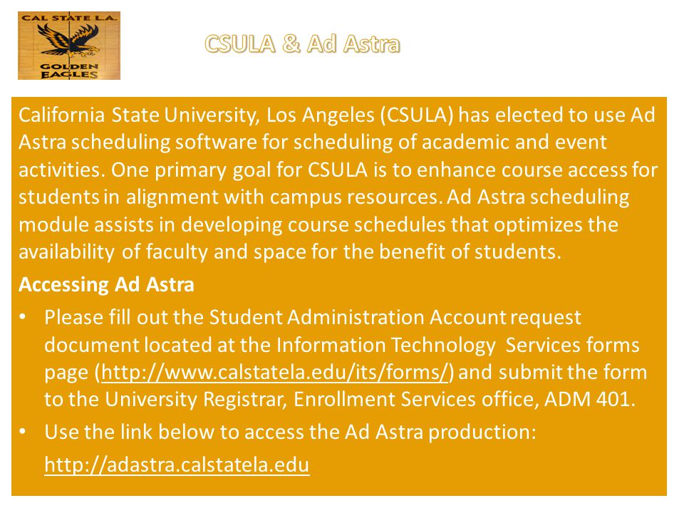 California State University, Los Angeles (CSULA) has elected to use Ad Astra scheduling software for scheduling of academic and event activities.