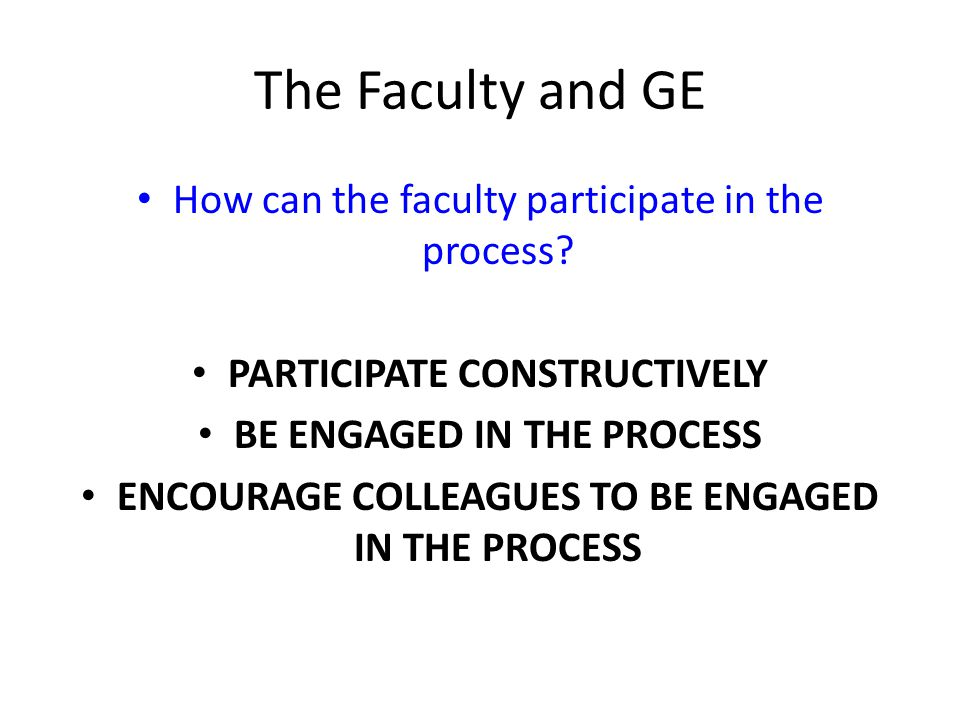 The Faculty and GE How can the faculty participate in the process.