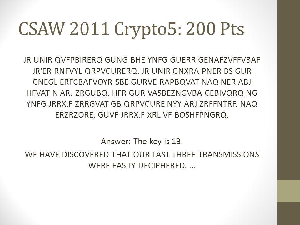 CSAW 2011 Crypto5: 200 Pts JR UNIR QVFPBIRERQ GUNG BHE YNFG GUERR GENAFZVFFVBAF JR'ER RNFVYL QRPVCURERQ. JR UNIR GNXRA PNER BS GUR CNEGL ERFCBAFVOYR S