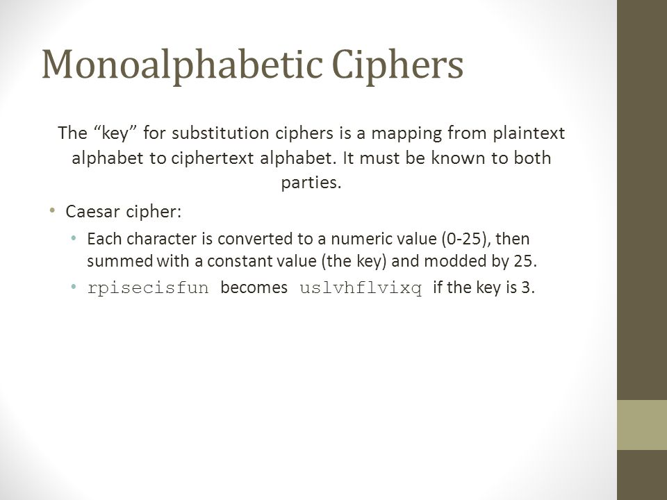 Monoalphabetic Ciphers The key for substitution ciphers is a mapping from plaintext alphabet to ciphertext alphabet.