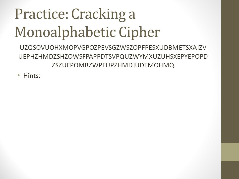 Practice: Cracking a Monoalphabetic Cipher UZQSOVUOHXMOPVGPOZPEVSGZWSZOPFPESXUDBMETSXAIZV UEPHZHMDZSHZOWSFPAPPDTSVPQUZWYMXUZUHSXEPYEPOPD ZSZUFPOMBZWPFUPZHMDJUDTMOHMQ Hints: