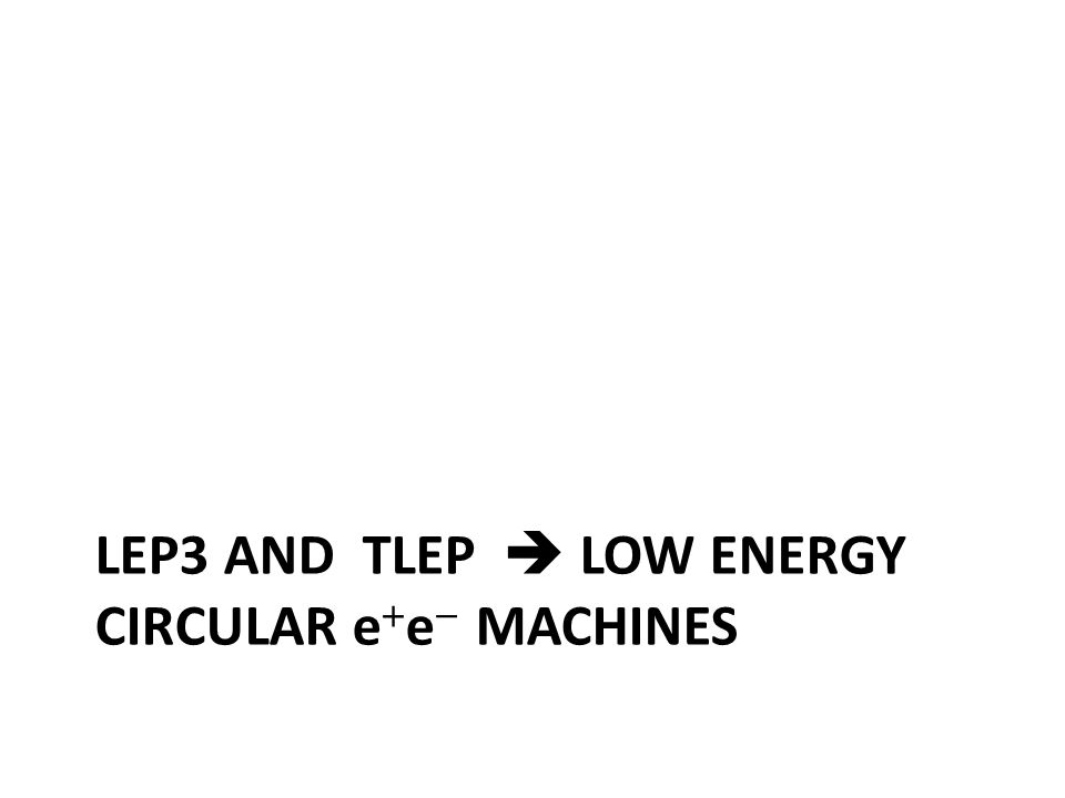 LEP3 AND TLEP  LOW ENERGY CIRCULAR e  e  MACHINES