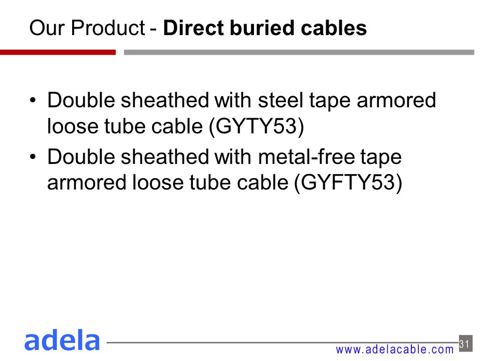 Our Product - Direct buried cables Double sheathed with steel tape armored loose tube cable (GYTY53) Double sheathed with metal-free tape armored loose tube cable (GYFTY53)