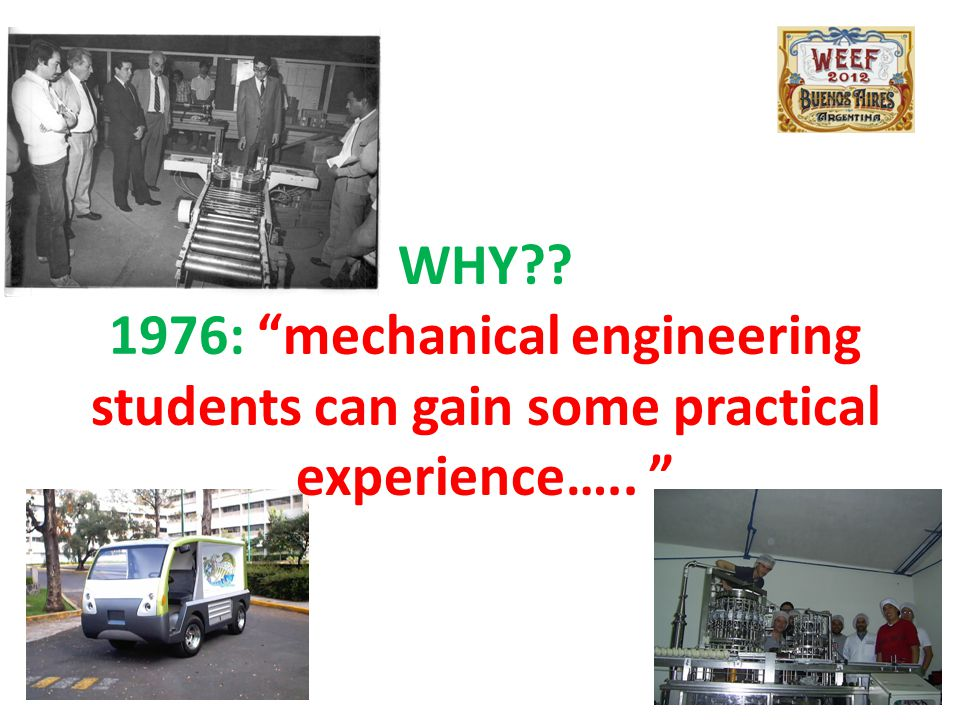 "WHY?? 1976: ""mechanical engineering students can gain some practical experience….. """