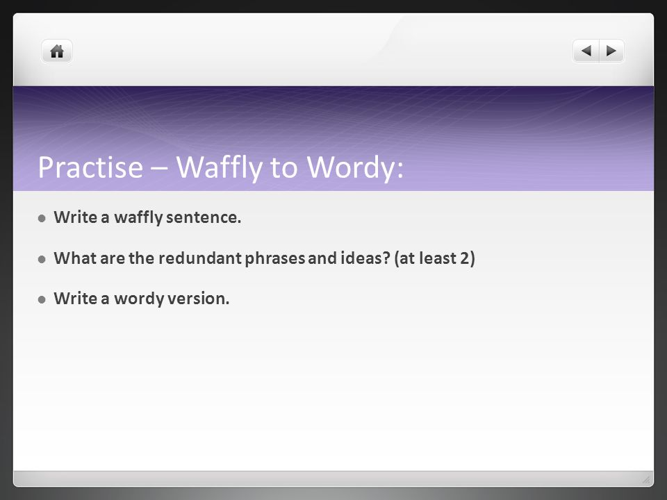 Practise – Wordy to To The Point: What are the unnecessary words in the wordy version.