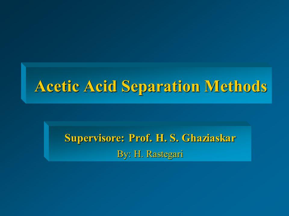 Contents  Acetic Acid Uses  Acetic Acid Production  Acetic Acid Separation methods  Conclusion  References 1