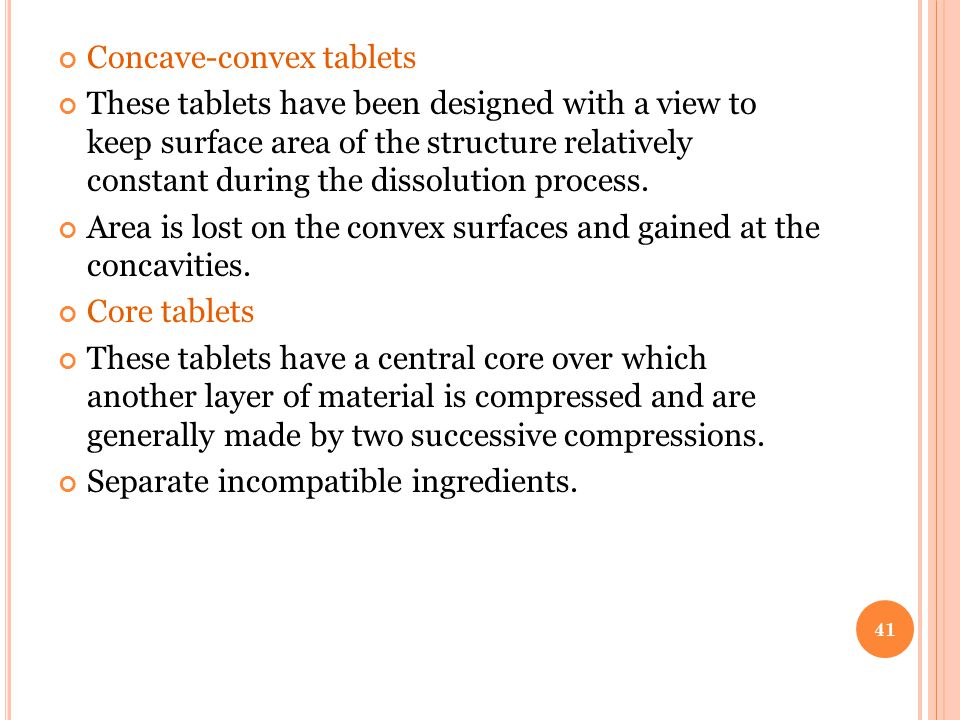 Concave-convex tablets These tablets have been designed with a view to keep surface area of the structure relatively constant during the dissolution p