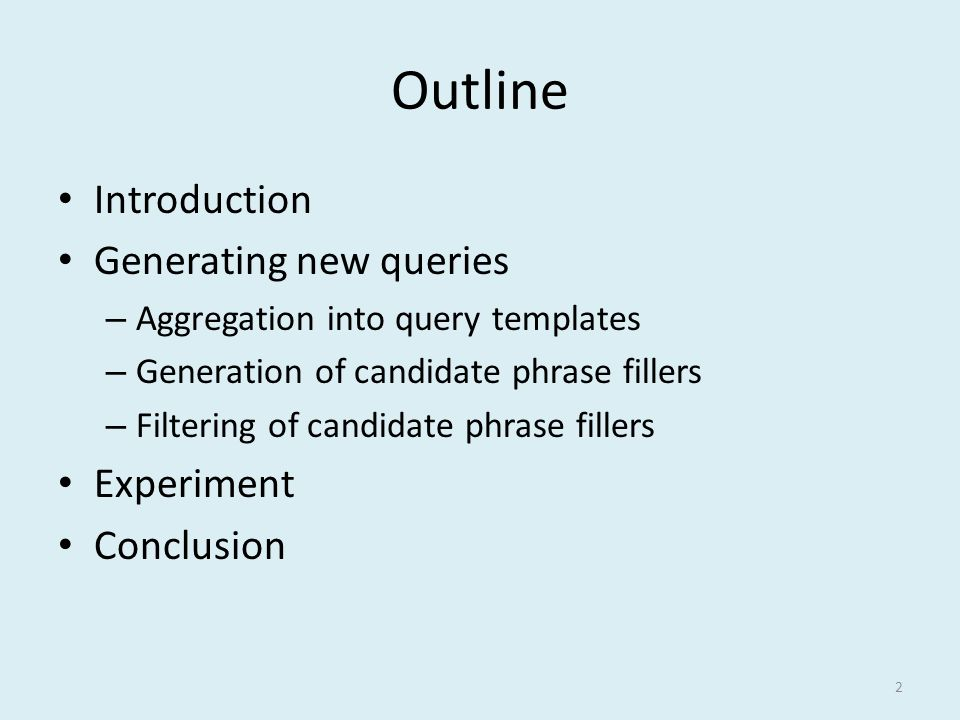 Outline Introduction Generating new queries – Aggregation into query templates – Generation of candidate phrase fillers – Filtering of candidate phrase fillers Experiment Conclusion 2