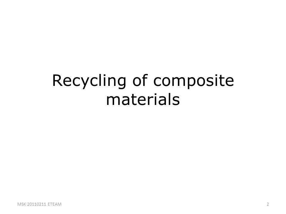 2 Recycling of composite materials MSK 20110211 ETEAM