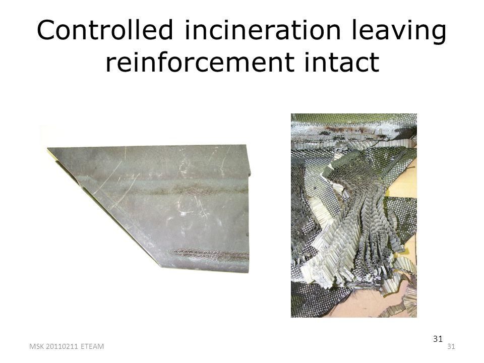 31 Controlled incineration leaving reinforcement intact 31 MSK 20110211 ETEAM