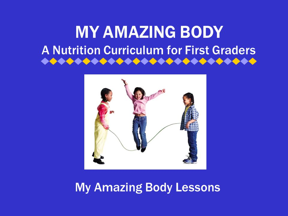 MY AMAZING BODY A Nutrition Curriculum for First Graders My Amazing Body Lessons