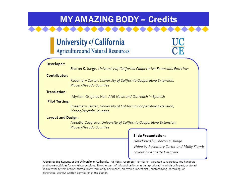 MY AMAZING BODY – Credits Developer: Sharon K. Junge, University of California Cooperative Extension, Emeritus Contributor: Rosemary Carter, Universit