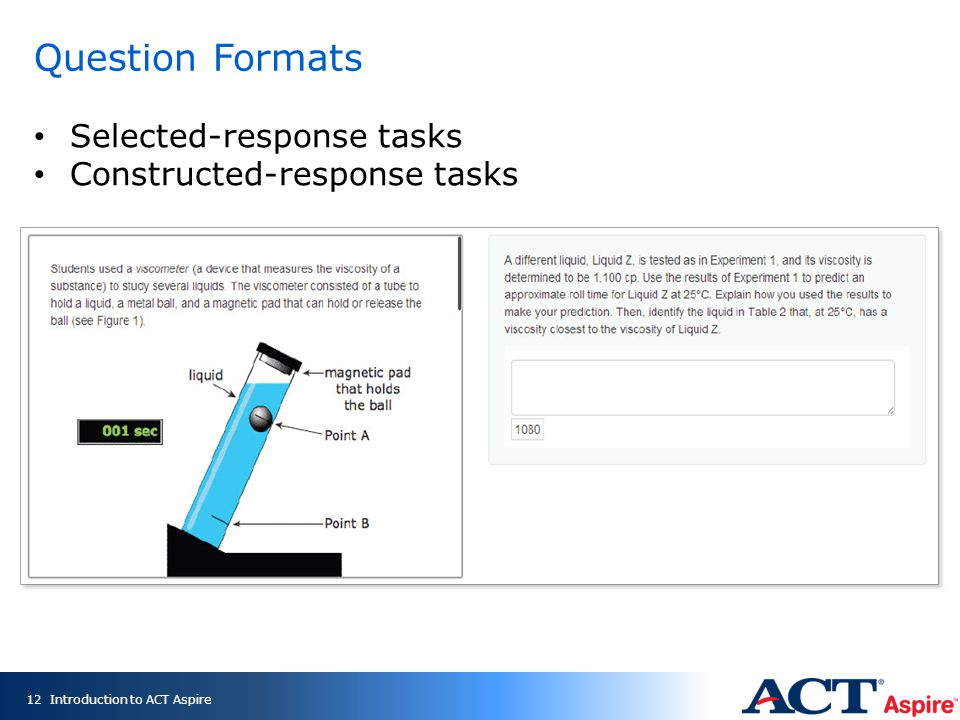 Question Formats 12 Selected-response tasks Constructed-response tasks Introduction to ACT Aspire