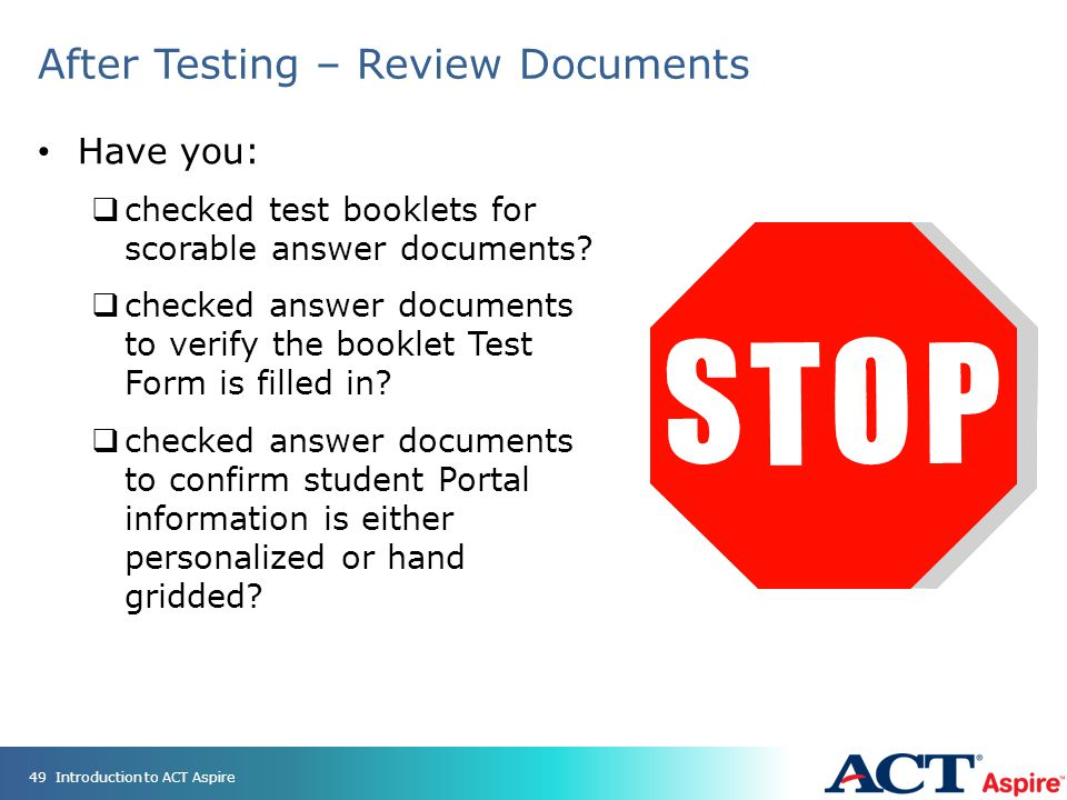 After Testing – Review Documents Have you:  checked test booklets for scorable answer documents.