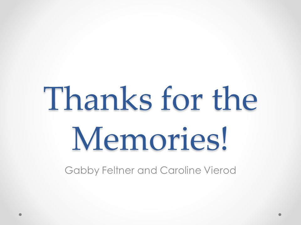 Thanks for the Memories! Gabby Feltner and Caroline Vierod