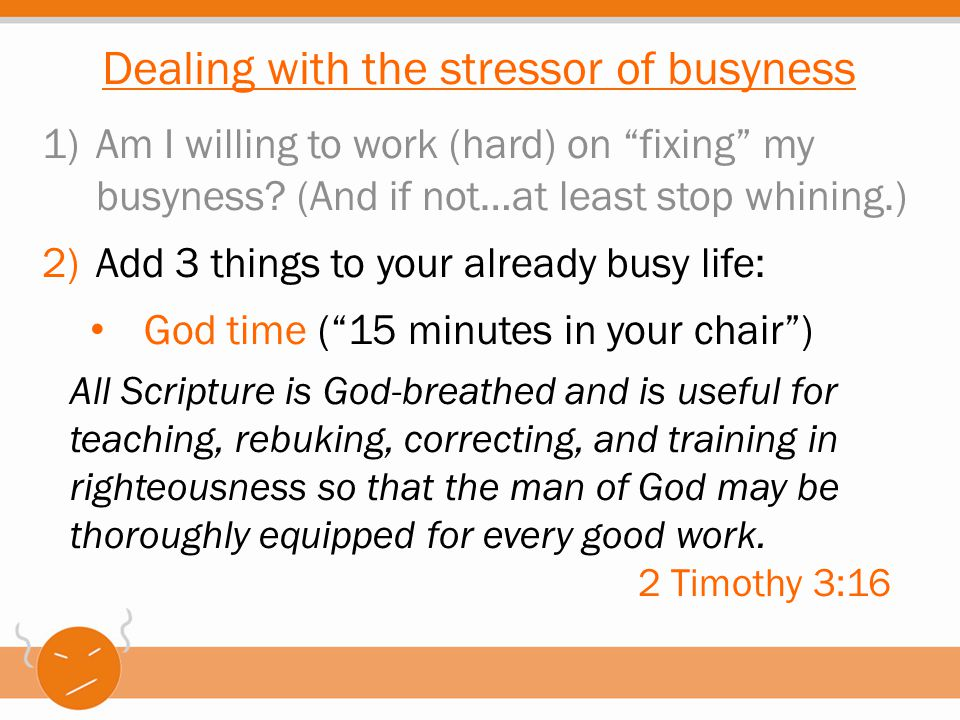 """1)Am I willing to work (hard) on """"fixing"""" my busyness? (And if not…at least stop whining.) 2)Add 3 things to your already busy life: God time (""""15 min"""