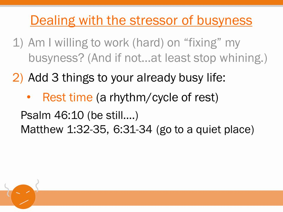 """1)Am I willing to work (hard) on """"fixing"""" my busyness? (And if not…at least stop whining.) 2)Add 3 things to your already busy life: Rest time (a rhyt"""