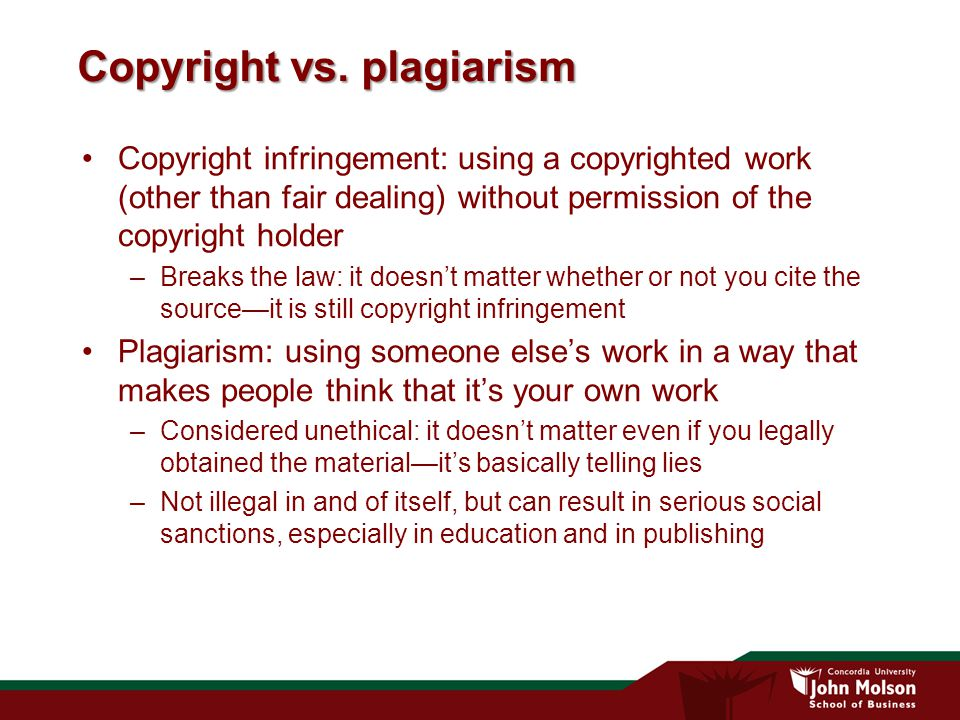 Copyright vs. plagiarism Copyright infringement: using a copyrighted work (other than fair dealing) without permission of the copyright holder –Breaks
