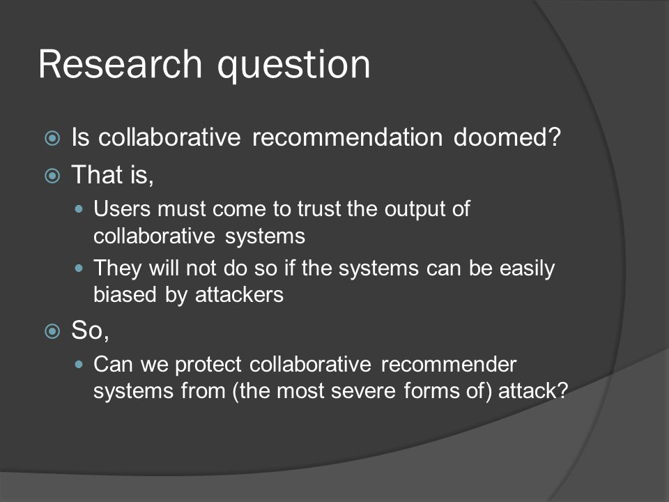 Research question  Is collaborative recommendation doomed.