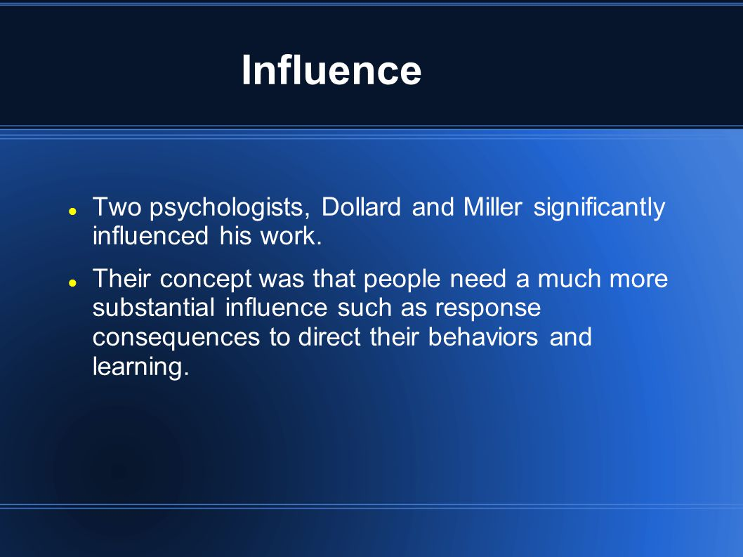 Influence Two psychologists, Dollard and Miller significantly influenced his work.