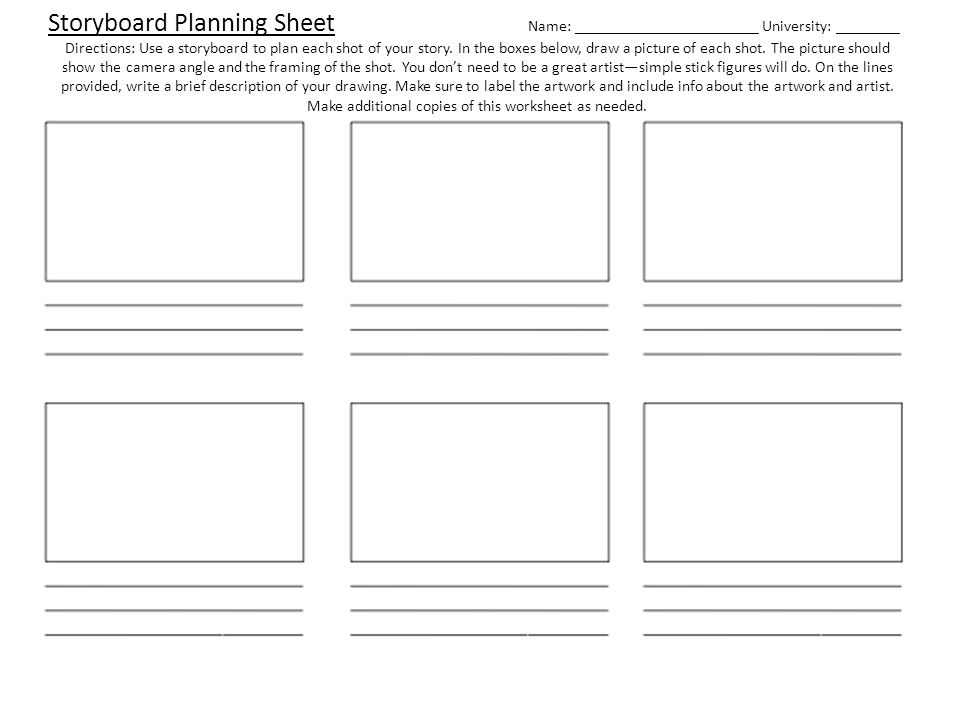 Storyboard Planning Sheet Name: _______________________ University: ________ Directions: Use a storyboard to plan each shot of your story.