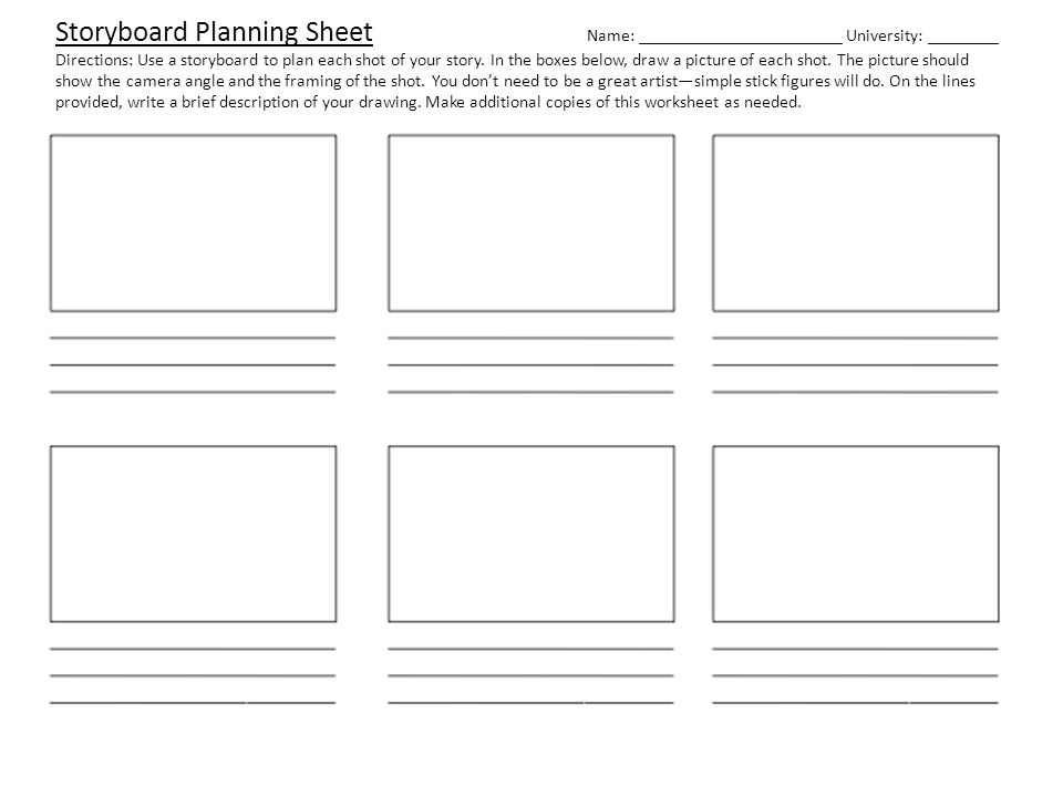 Storyboard Planning Sheet Name: _______________________ University: ________ Directions: Use a storyboard to plan each shot of your story. In the boxe