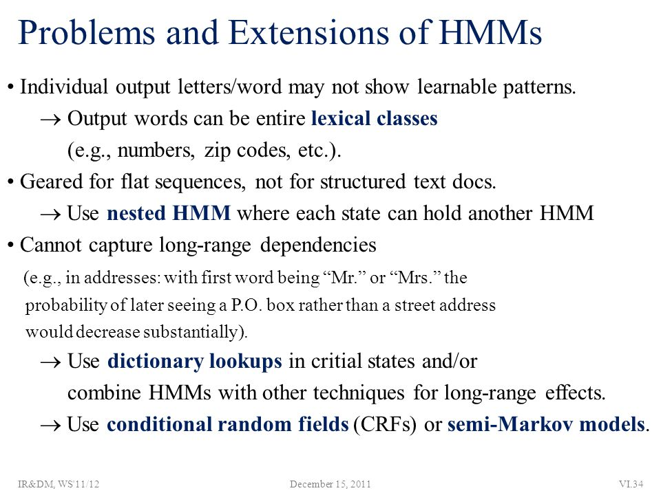 Problems and Extensions of HMMs Individual output letters/word may not show learnable patterns.