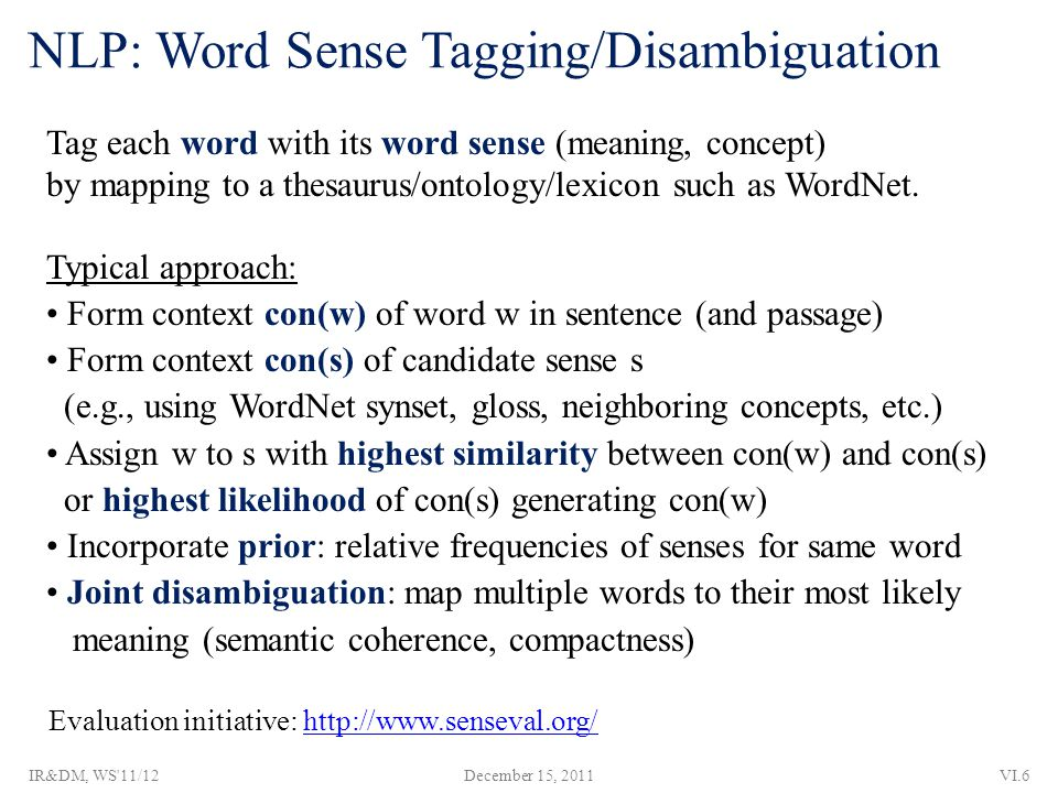 NLP: Word Sense Tagging/Disambiguation Tag each word with its word sense (meaning, concept) by mapping to a thesaurus/ontology/lexicon such as WordNet.