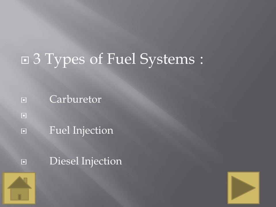  3 Types of Fuel Systems :  Carburetor   Fuel Injection  Diesel Injection