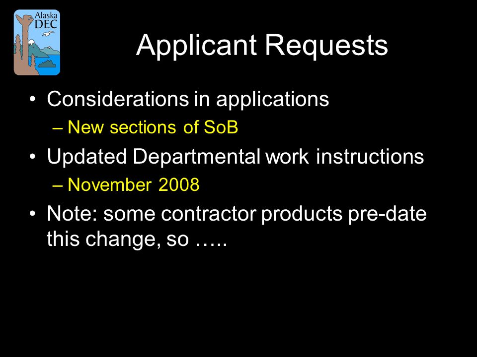 Applicant Requests Considerations in applications –New sections of SoB Updated Departmental work instructions –November 2008 Note: some contractor products pre-date this change, so …..