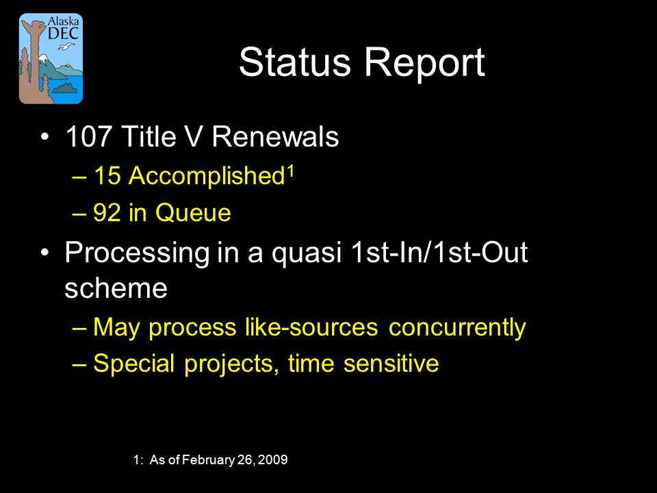 Status Report 107 Title V Renewals –15 Accomplished 1 –92 in Queue Processing in a quasi 1st-In/1st-Out scheme –May process like-sources concurrently