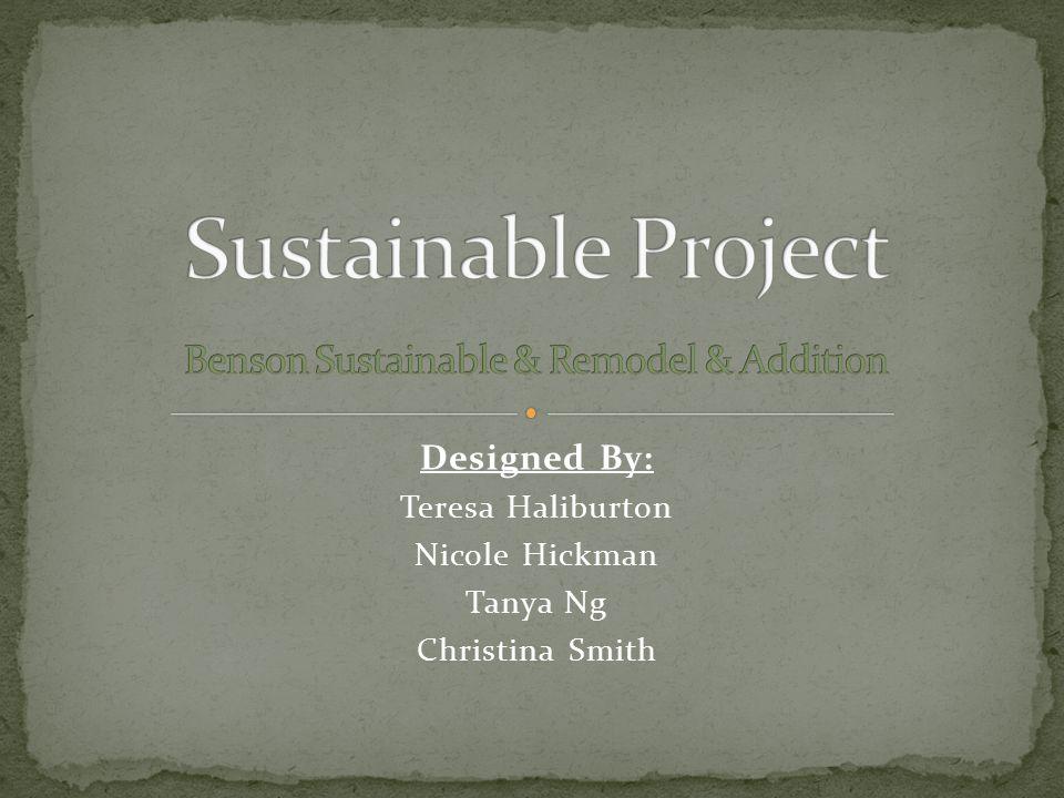 Designers : Teresa Haliburton Nicole Hickman Tanya Ng Christina Smith Title: Benson sustainable remodel & addition Date: April 25 th, 2011 Client: Matt & sabrina Benson