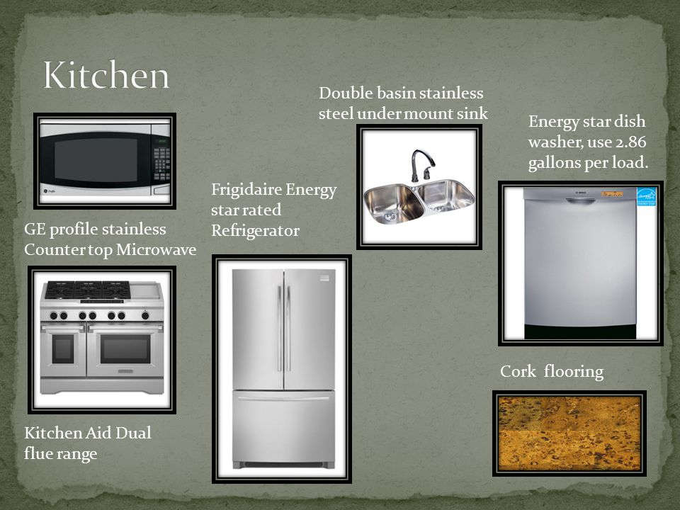 Cork flooring GE profile stainless Counter top Microwave Frigidaire Energy star rated Refrigerator Kitchen Aid Dual flue range Double basin stainless steel under mount sink Energy star dish washer, use 2.86 gallons per load.