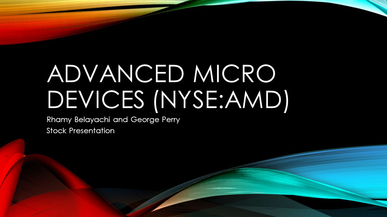 COMPANY PROFILE We design and integrate technology that powers millions of intelligent devices, including personal computers, tablets, game consoles and cloud servers that define the new era of surround computing. ~AMD Advanced Micro Devices, Inc.