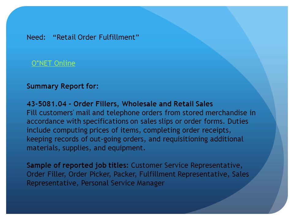 Need: Retail Order Fulfillment Summary Report for: 43-5081.04 - Order Fillers, Wholesale and Retail Sales Fill customers mail and telephone orders from stored merchandise in accordance with specifications on sales slips or order forms.