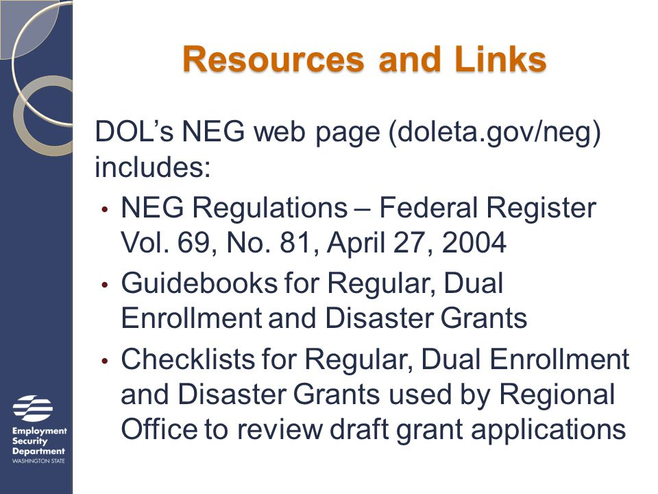 Resources and Links DOL's NEG web page (doleta.gov/neg) includes: NEG Regulations – Federal Register Vol. 69, No. 81, April 27, 2004 Guidebooks for Re