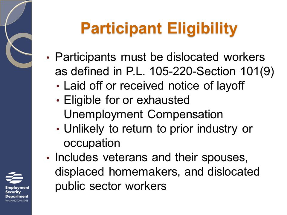 Participant Eligibility Participants must be dislocated workers as defined in P.L.