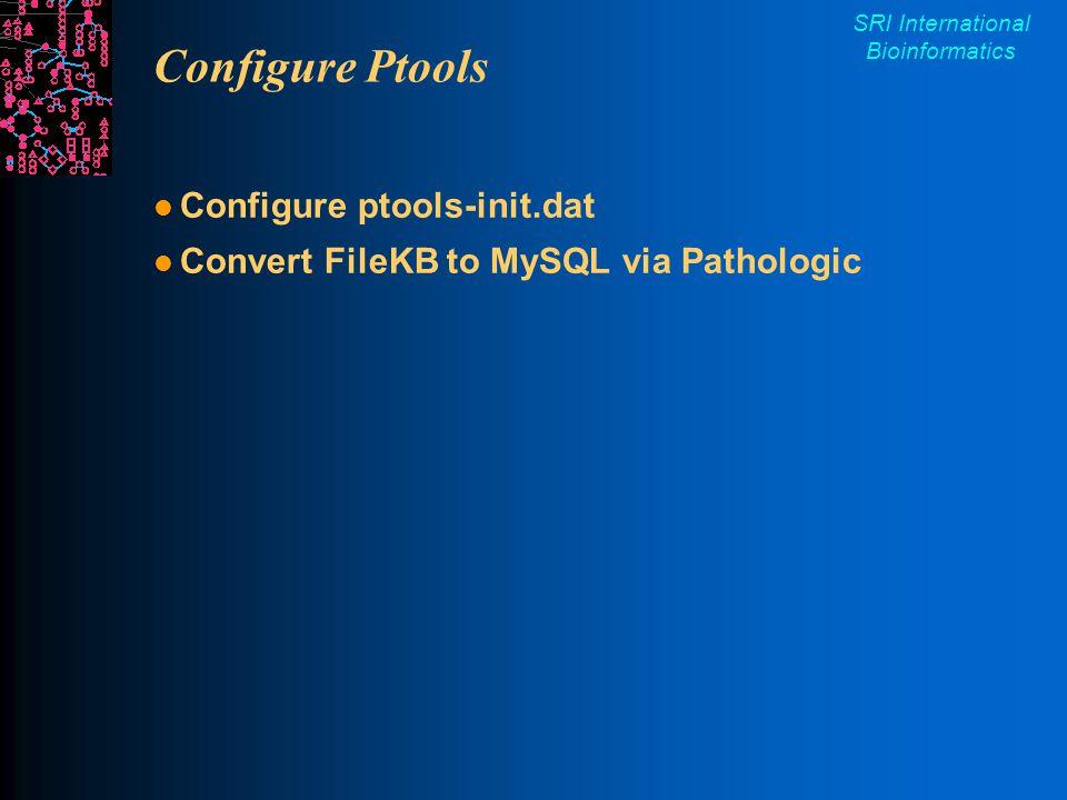 SRI International Bioinformatics Configure Ptools Configure ptools-init.dat Convert FileKB to MySQL via Pathologic