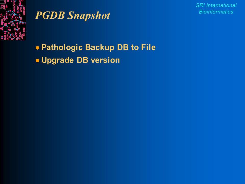 SRI International Bioinformatics PGDB Snapshot Pathologic Backup DB to File Upgrade DB version