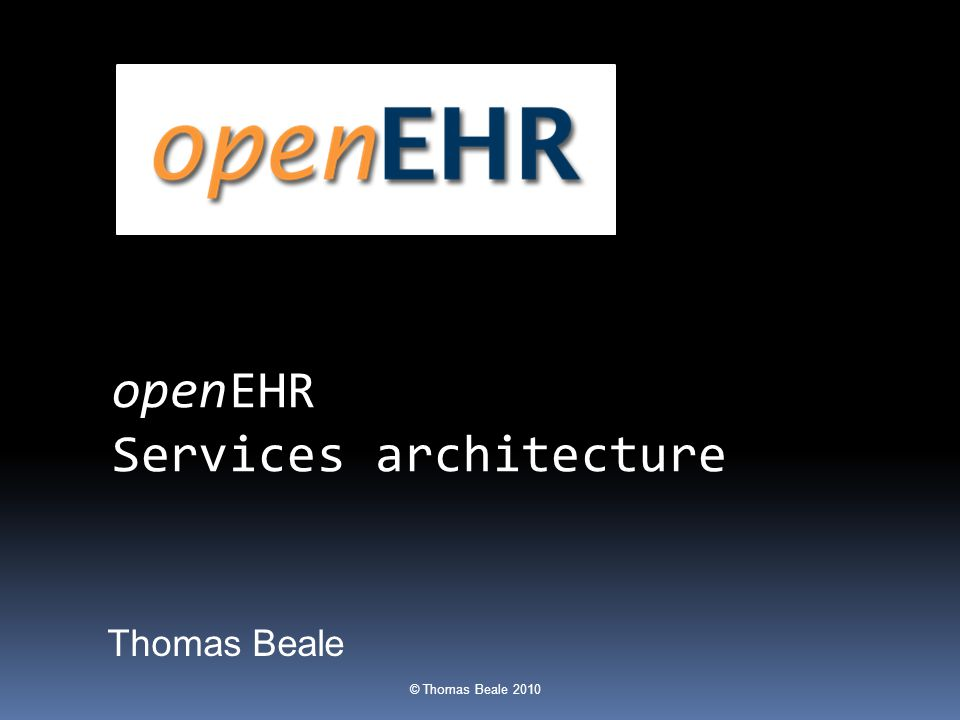 © Thomas Beale 2011 Key data services - patient  Demographics – ARCHETYPE-AWARE  Authentication info  Patient relationships  HCP relationships – teams etc  EHR subject X-ref service  openEHR EHRs are identified by EHR id only  Deals with merged & split EHRs, i.e.