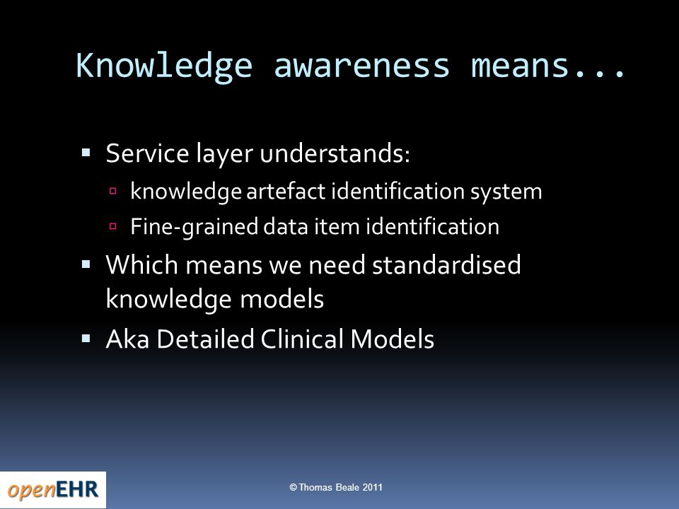 © Thomas Beale 2011 Knowledge awareness means...