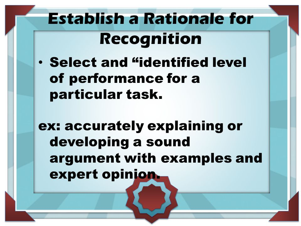 Establish a Rationale for Recognition Select and identified level of performance for a particular task.