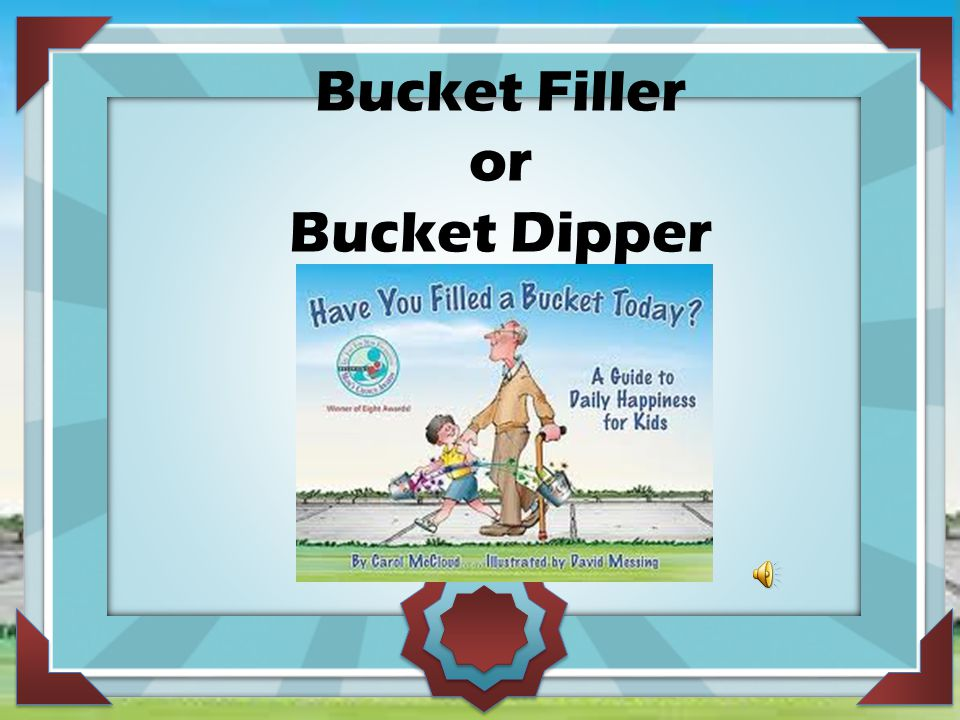 Bucket Filler or Bucket Dipper