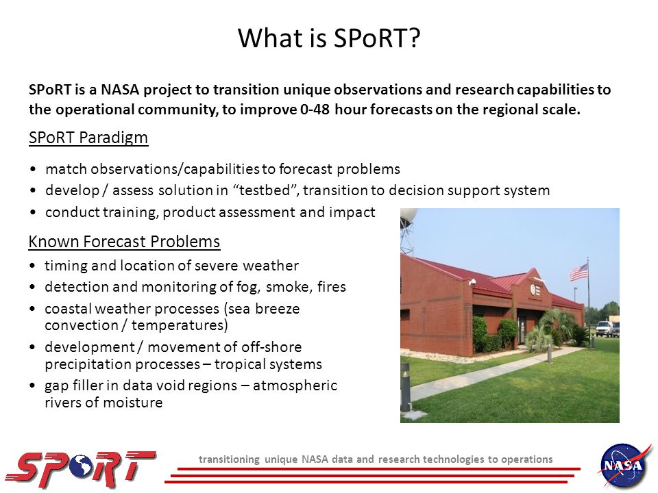 transitioning unique NASA data and research technologies to operations SPoRT Paradigm match observations/capabilities to forecast problems develop / a