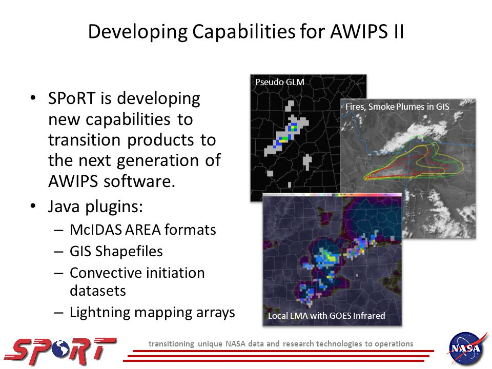 Summary of GOES-R Proving Ground Activities SPoRT is actively involved in GOES-R Proving Ground activities in a number of ways: – Applying the paradigm of product development and user training to foster interaction with end users at NOAA forecast offices national centers.