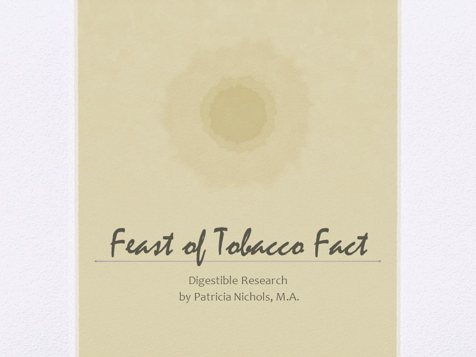 Feast of Tobacco Fact Digestible Research by Patricia Nichols, M.A.